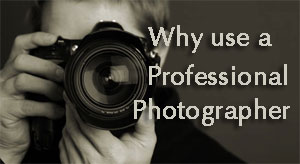 Why Hire A Professional Photographer